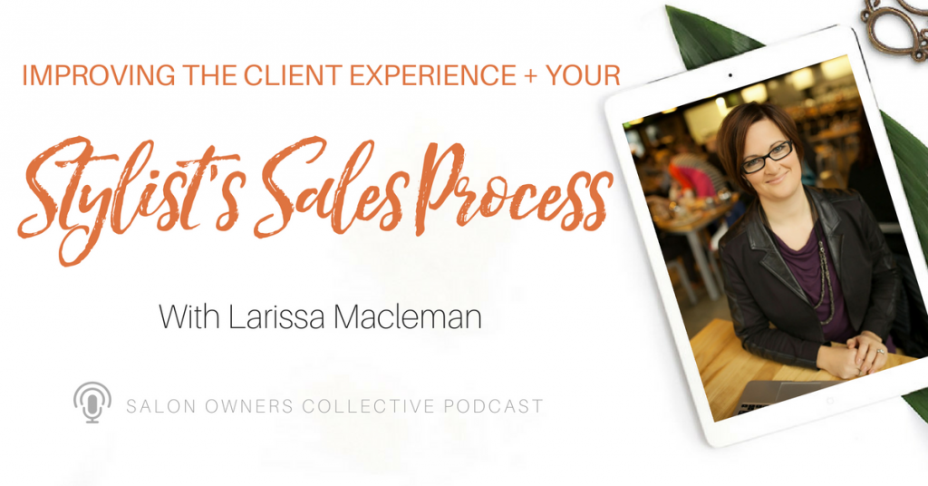 Improving the Client Experience and Your Stylist's Sales Process